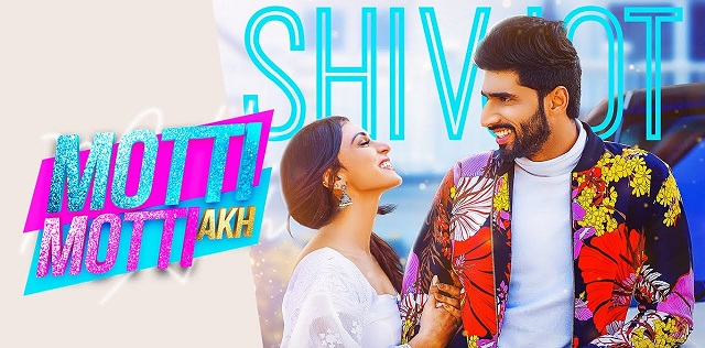 मोट्टी मोट्टी अख Motti Motti Akh Song Lyrics in Hindi & English - Shivjot