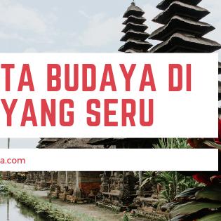 Wisata Budaya di Bali yang seru