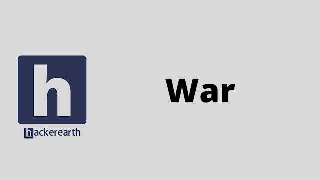 HackerEarth War problem solution