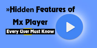 Features of mx Player, secrets of mx player