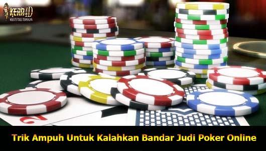 Trik Ampuh Untuk Kalahkan Bandar Judi Poker Online