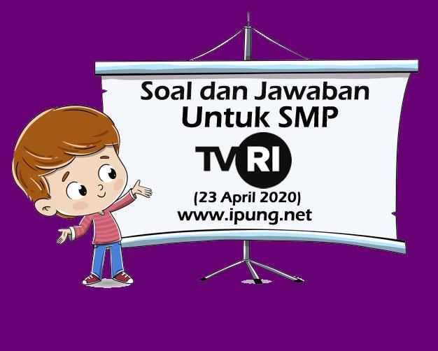 Soal dan Kunci Jawaban Pembelajaran TVRI untuk SMP (Kamis, 23 April 2020)