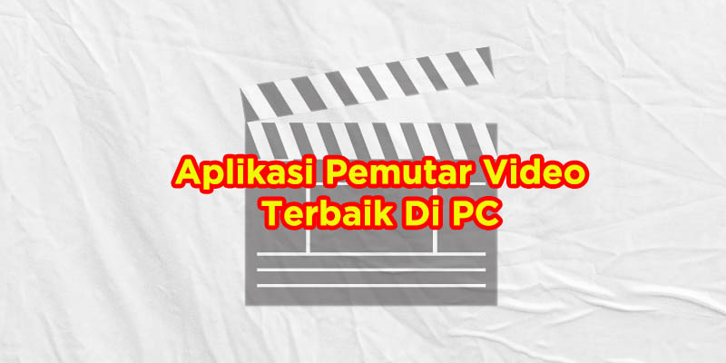 aplikasi pemutar video di pc terbaik