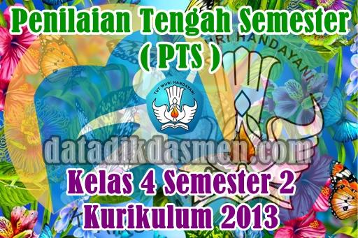 Soal Pts Uts Kelas 4 Semester 2 Kurikulum 2013 Revisi Tapel 2021 2022 Datadikdasmen Com