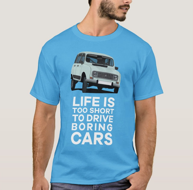 Life is too short to drive boring cars - classic Renault 4 shirt