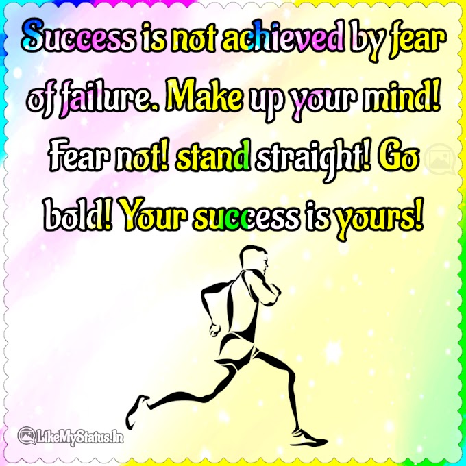 Success is not achieved by fear