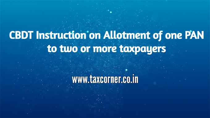 CBDT Instruction on Allotment of one PAN to two or more taxpayers