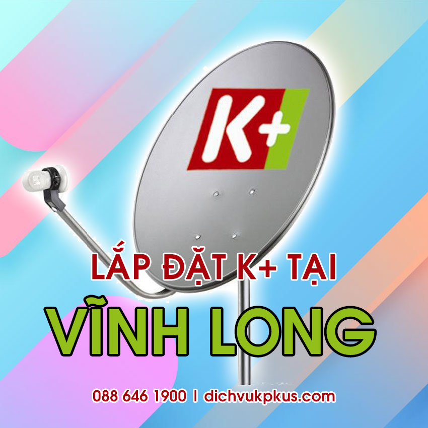 Lắp đặt K+ tại Vĩnh Long - Đại lý truyền hình K+ chính thức ở Vĩnh Long