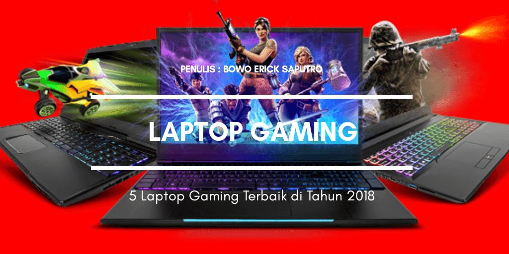 5 Laptop Gaming Terbaik di Tahun 2018