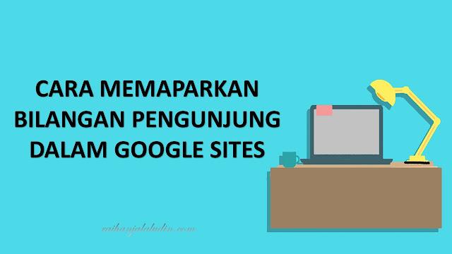 Cara Memaparkan Bilangan Pengunjung Dalam Google Sites