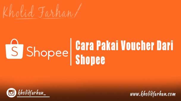 (Tutorial Belanja) Cara Pakai Voucher Dari Shopee - Kholid Farhan
