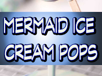 Mermaid Ice Cream Pops Recipe