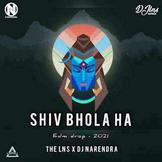 SHIV BHOLA HA (EDM DROP 2021) - THE LNS X DJ NARENDRA