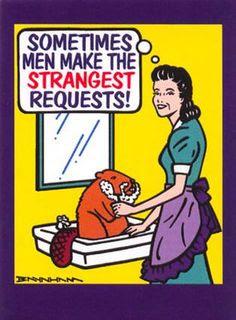Sometime men make the strangest request..