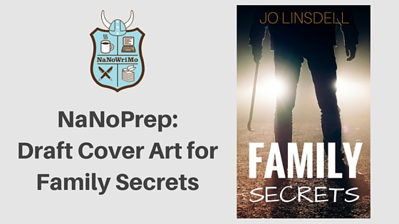 #NaNoPrep: Draft Cover Art for Family Secrets #NaNoWriMo
