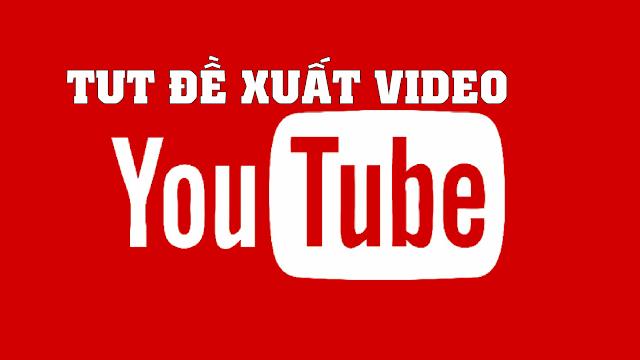 Hướng dẫn tut tăng đề xuất cho video Youtube