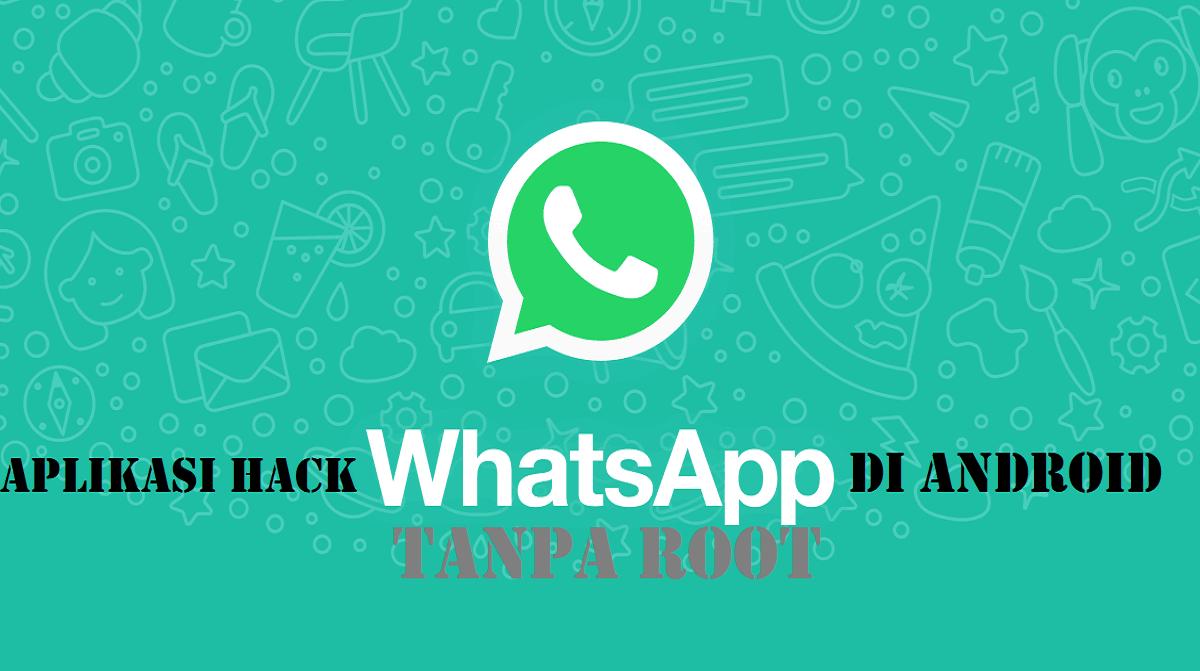 Aplikasi Hack Whatsapp Di Android Tanpa Root