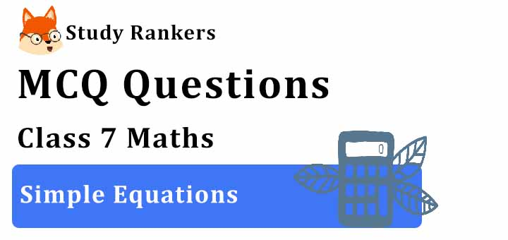 MCQ Questions for Class 7 Maths: Ch 4 Simple Equations