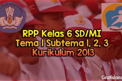 RPP Kelas 6 SD/MI Tema 1 Subtema 1, 2, 3 Kurikulum 2013