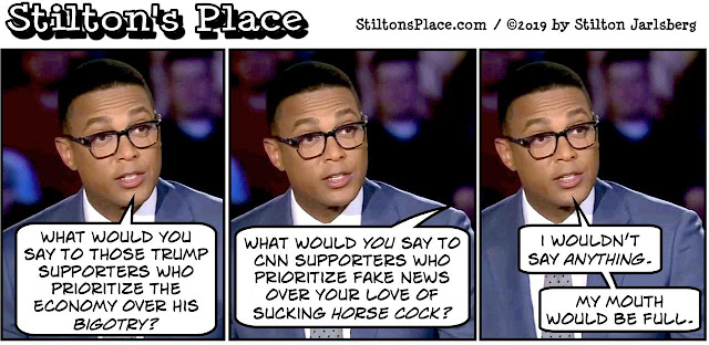stilton's place, stilton, political, humor, conservative, cartoons, jokes, hope n' change, CNN, Don Lemon, Debate, cocksucker, Trump, bigotry, piece of shit, fake news