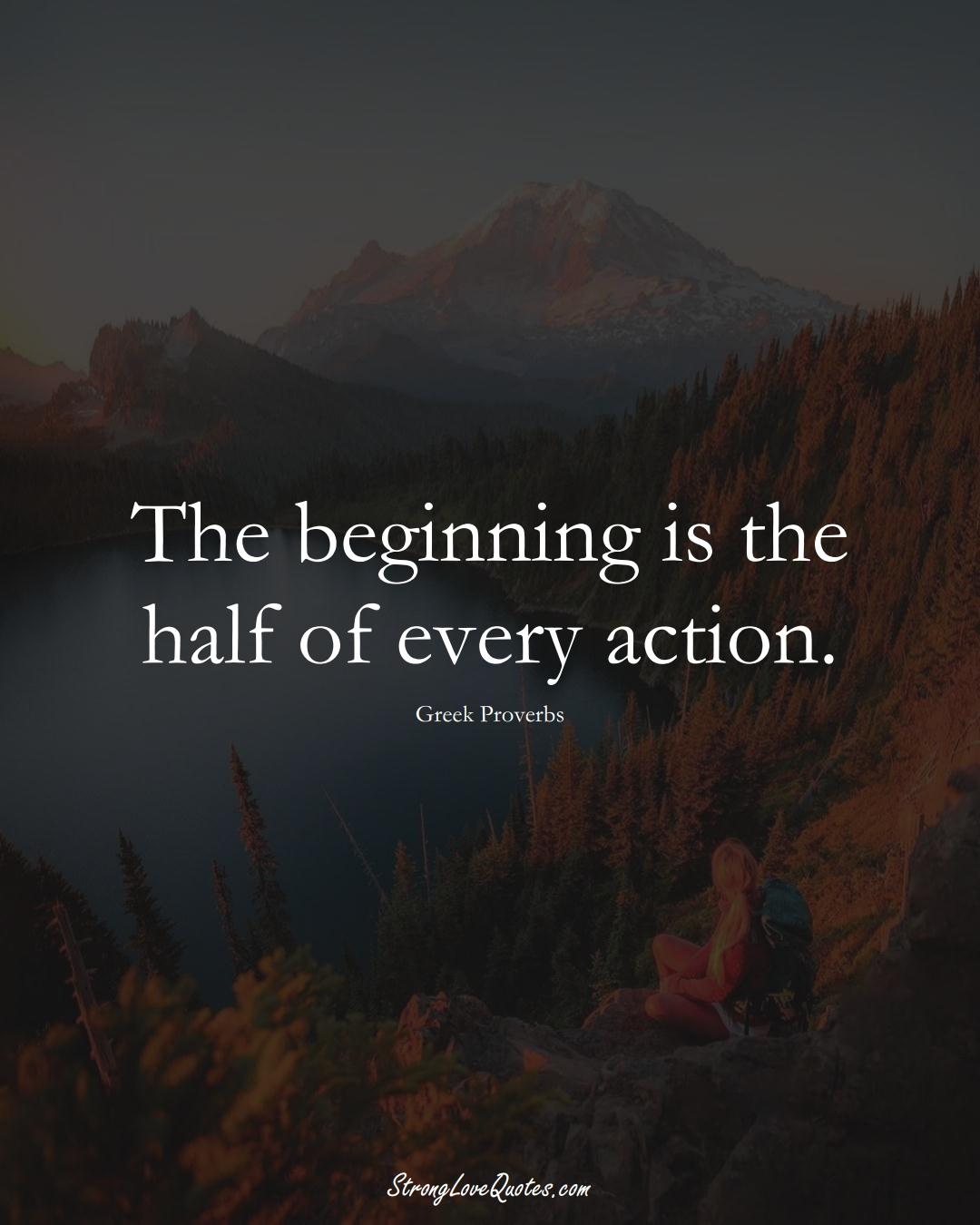 The beginning is the half of every action. (Greek Sayings);  #EuropeanSayings