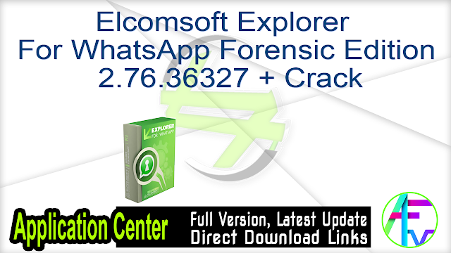 Elcomsoft Explorer For WhatsApp Forensic Edition 2.76.36327 + Crack