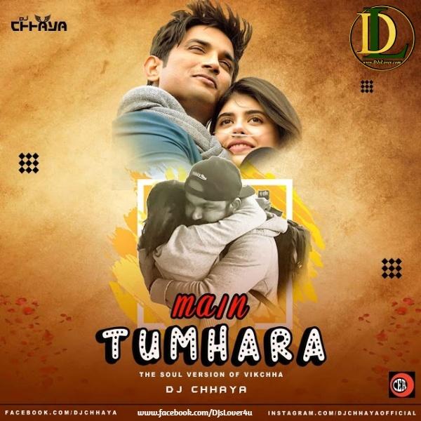 Main Tumhara The Soul Version Of Vikchha DJ Chhaya