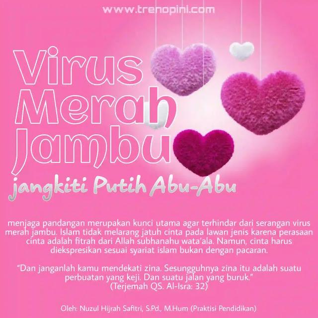 """menjaga pandangan merupakan kunci utama agar terhindar dari serangan virus merah jambu. Islam tidak melarang jatuh cinta pada lawan jenis karena perasaan cinta adalah fitrah dari Allah subhanahu wata'ala. Namun, cinta harus diekspresikan sesuai syariat islam bukan dengan pacaran. """"Dan janganlah kamu mendekati zina. Sesungguhnya zina itu adalah suatu perbuatan yang keji. Dan suatu jalan yang buruk."""" (Terjemah QS. Al-Isra: 32)"""