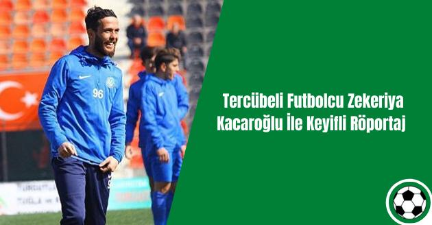 Tercübeli Futbolcu Zekeriya Kacaroğlu İle Keyifli Röportaj