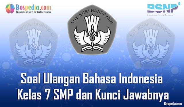 10+ Contoh Soal Ulangan Bahasa Indonesia Kelas 7 SMP dan Kunci Jawabnya Terbaru