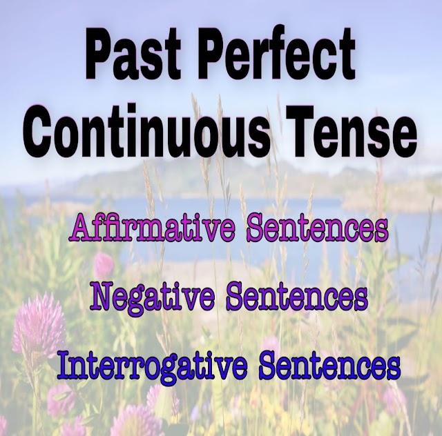 Past Perfect Continuous Tense: Affirmative, Negative & Interrogative Sentences