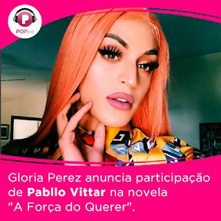 """Drag queen maranhense Pabllo Vittar fará participação na novela da Globo """"A Força do Querer"""""""