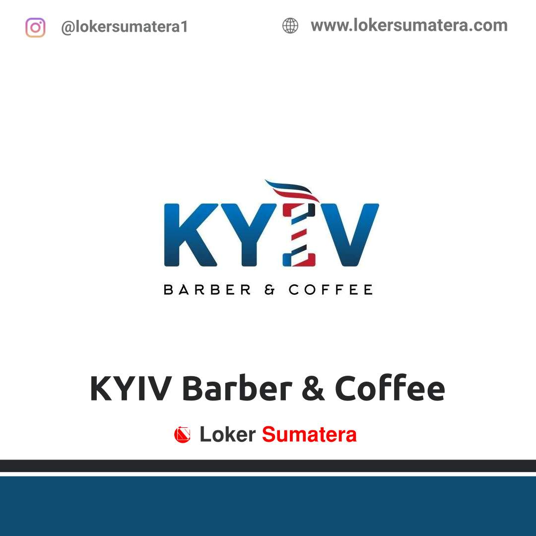 Lowongan Kerja Medan: KYIV Barber & Coffee Februari 2021