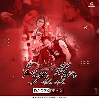 PIYA MORE HOLE HOLE - BAADSHAHO REMIX - DJ D2X REMIX