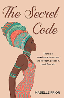 THE SECRET CODE: There is a secret code to success and freedom, decode it, break free, win. By Mabelle Prior