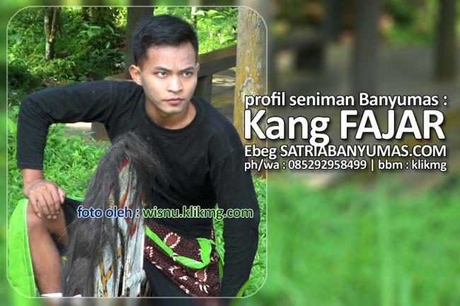 Profil Personal : KANG FAJAR - EBEG BANYUMAS - SatriaBanyumas.com