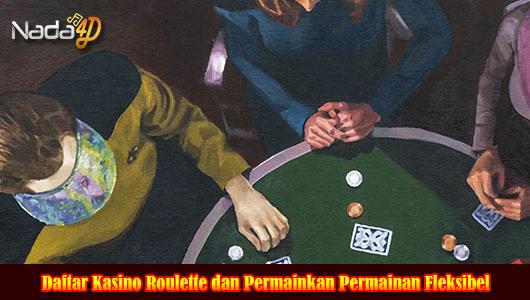 Daftar Kasino Roulette dan Permainkan Permainan Fleksibel