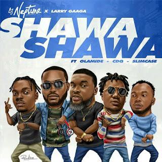 NEW MUSIC: DJ Neptune X Larry Gaaga X Olamide X CDQ X Slimcase – Shawa Shawa