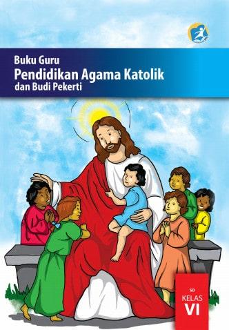 Buku Guru Pendidikan Agama Katolik dan Budi Pekerti Kelas 6 Revisi 2017 Kurikulum 2013