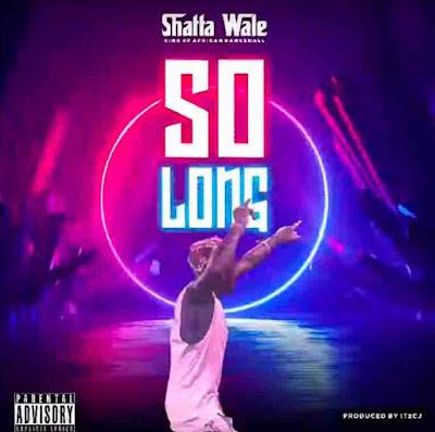 Shatta Wale - So Long (Prod. By ItzCJ Beatz - Download Audio MP3 + Stream Link