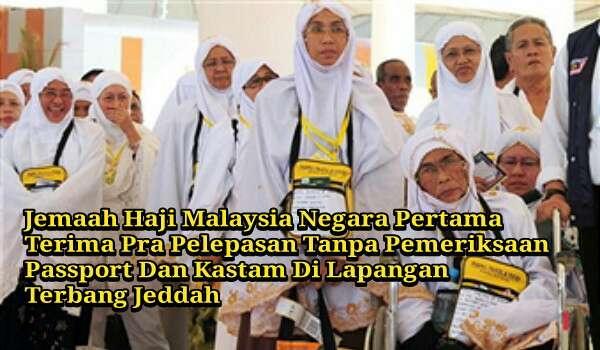 Jemaah Haji Malaysia Negara Pertama Terima Pra Pelepasan Tanpa Pemeriksaan Passport Dan Kastam Di Lapangan Terbang Jeddah