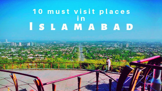 Top 10 must visit places in Islamabad