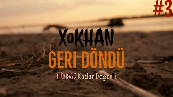 Toprak Kadar Değerli | XoKHAN #3