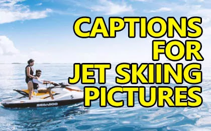 Best Jet Skiing Captions for your Instagram pictures and Selfies to share your feelings with friends and Jet Ski Quotes and Sayings with aesthetic sea images.
