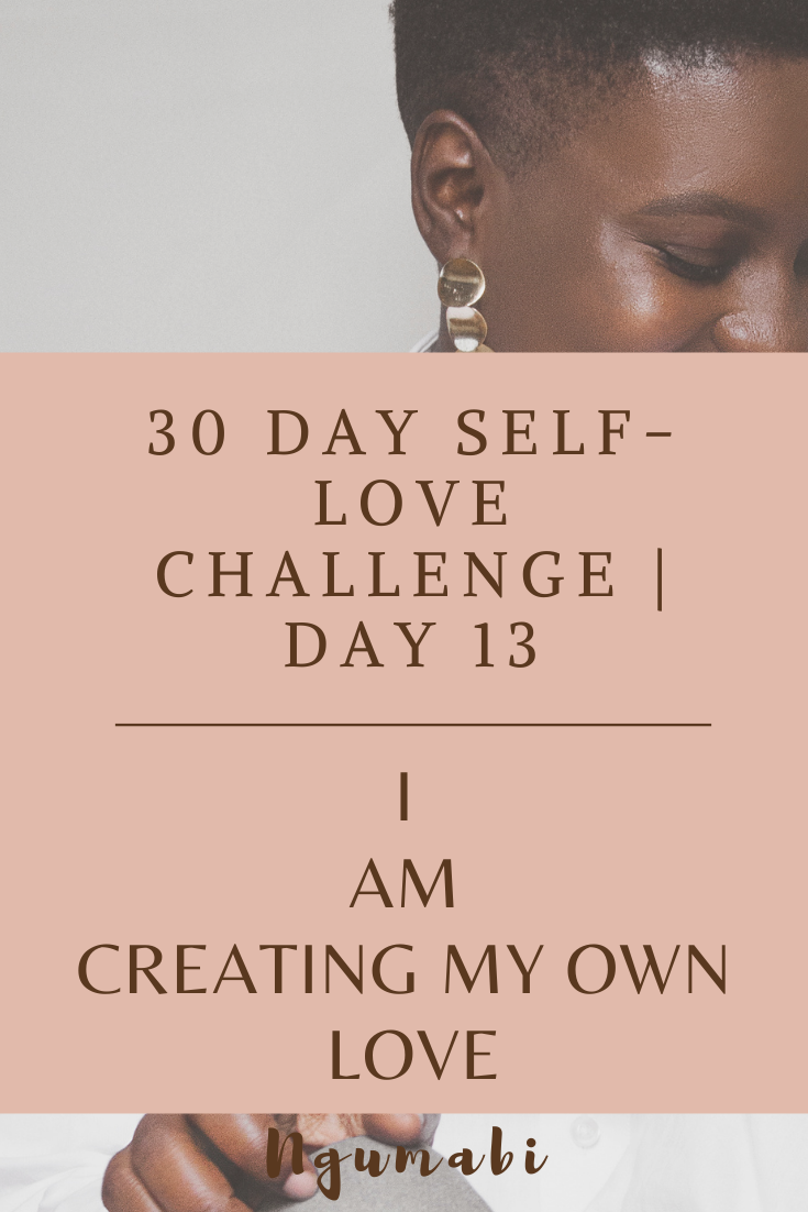 30 Day Self-love Challenge | Day 13 - I Am Creating My Own Love
