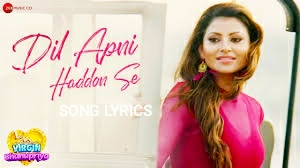 """ Dil Apni Haddon Se"" Song Lyrics- virgin Bhanupriya Urvashi Rautela"
