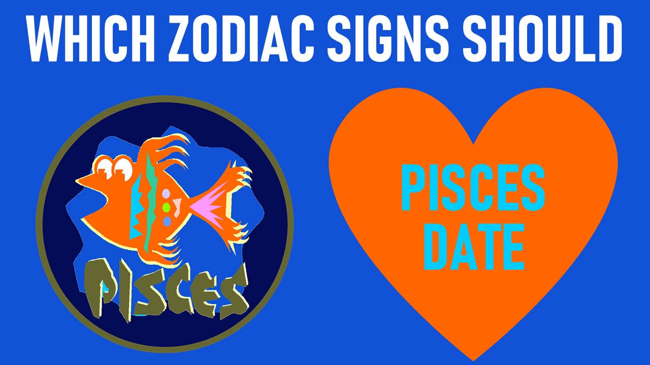 Which Zodiac Signs Should Pisces Date