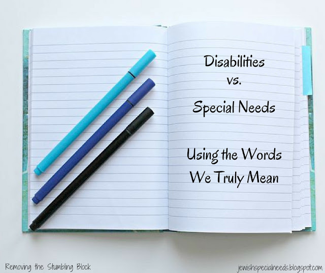 Disabilities vs. special needs, using the words we truly mean; Removing the Stumbling Block