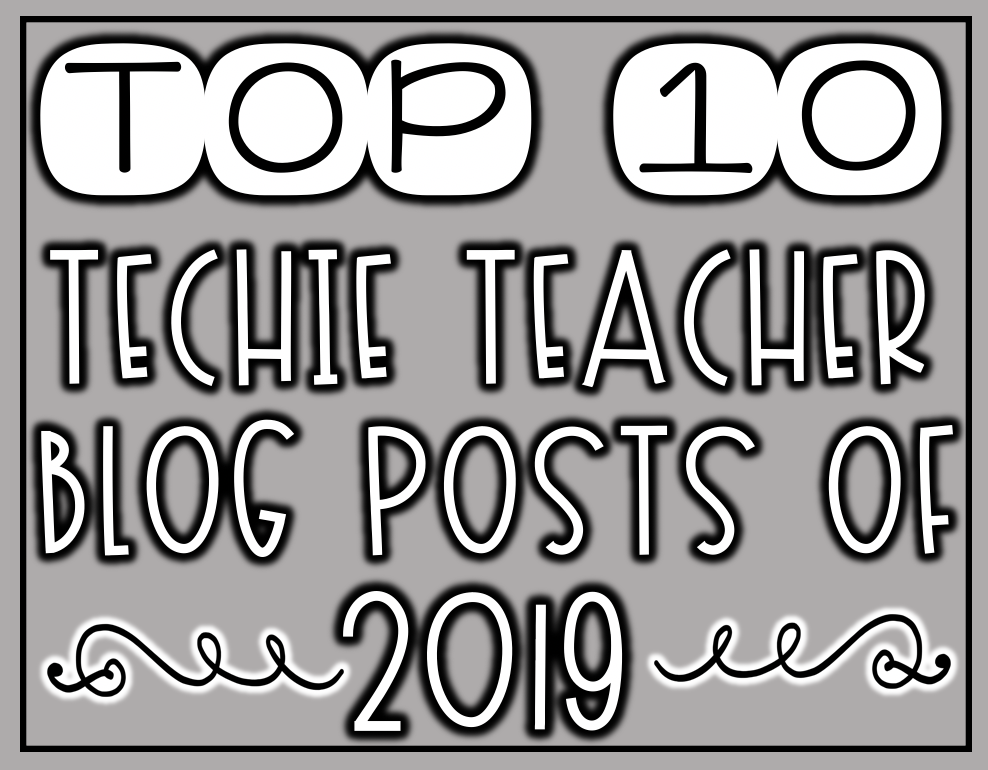 Top 10 Techie Teacher Blog Posts of 2019