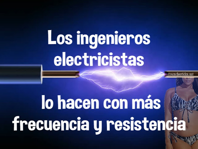Los ingenieros electricistas lo hacen con más frecuencia y resistencia